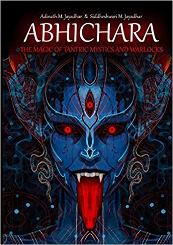 ABHICHARA: THE MAGIC OF TANTRIC MYSTICS AND WARLOCKS by Adinath Jayadhar