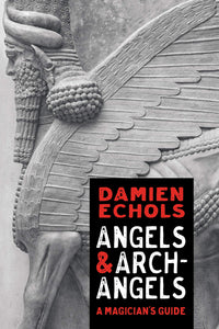 ANGELS AND ARCHANGELS: A Magician's Guide by Damien Echols
