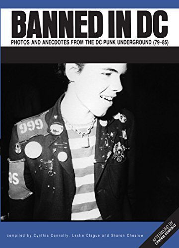 BANNED IN D.C. Photos and Anecdotes from the DC Punk Underground (79-85) by Cynthia Connelly