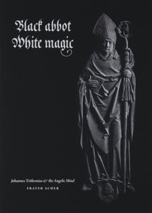 BLACK ABBOT WHITE MAGIC by Frater Acher