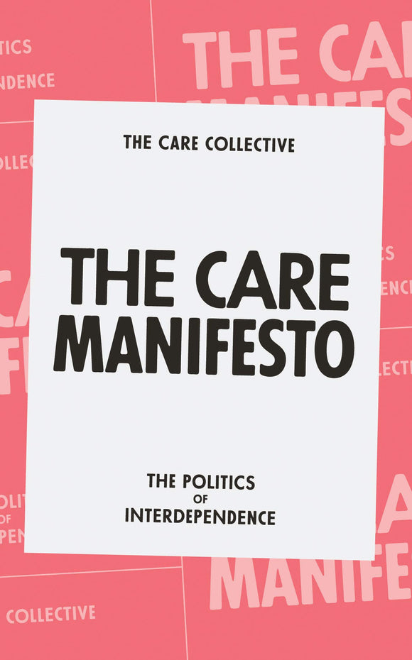 CARE MANIFESTO: The Politics of Interdependence  by the Care Collective