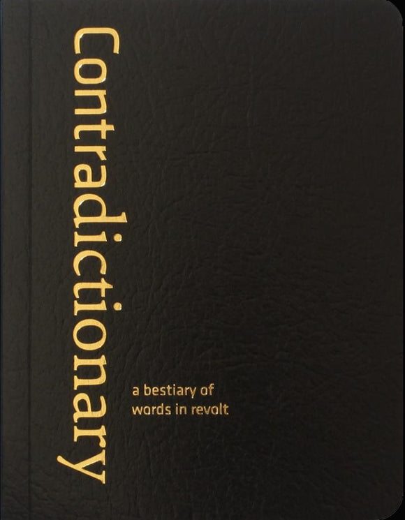 CONTRADICTIONARY: A Bestiary of Words in Revolt by CrimethInc. Ex-Workers Collective