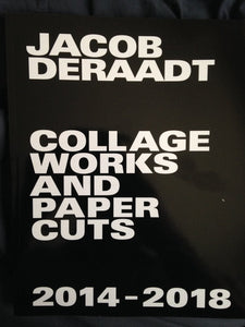COLLAGE WORKS AND PAPER CUTS 2014-2018 by Jacob Deraadt
