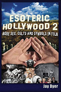 ESOTERIC HOLLYWOOD II: MORE SEX, CULTS, AND SYMBOLS IN FILM by Jay Dyer