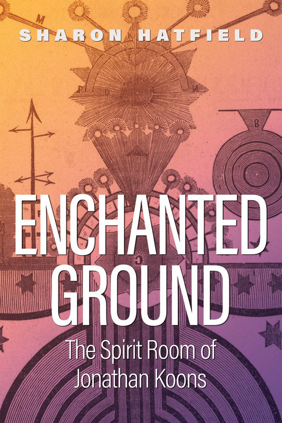 ENCHANTED GROUND: The Spirit Room of Jonathan Koons  by Sharon Hatfield