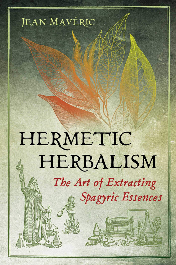HERMETIC HERBALISM: The Art of Extracting Spagyric Essences by