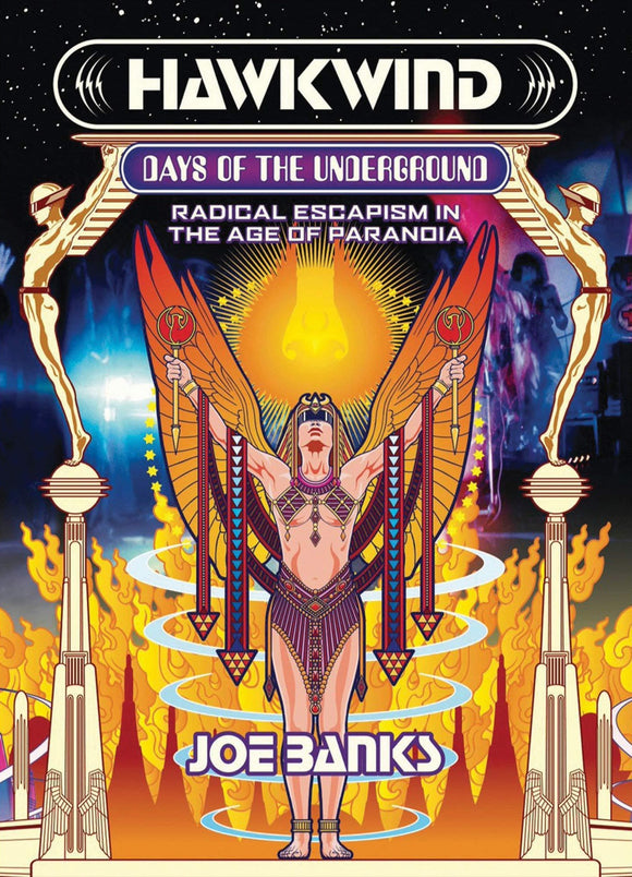HAWKWIND: Days of the Underground - Radical Escapism in the Age of Paranoia  by Joe Banks