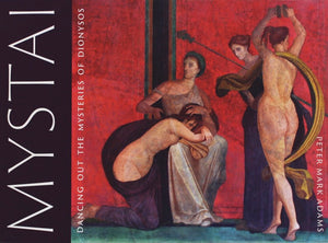 MYSTAI: Dancing Out the Mysteries of Dionysos  by Peter Mark Adams