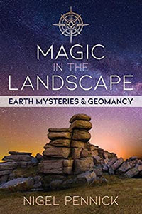 Magic in the Landscape: Earth Mysteries and Geomancy by