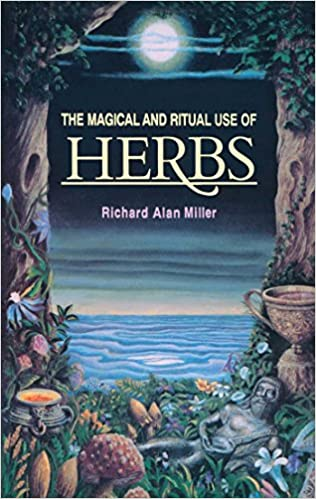 THE MAGICAL AND RITUAL USE OF HERBS  by Richard Allen Miller
