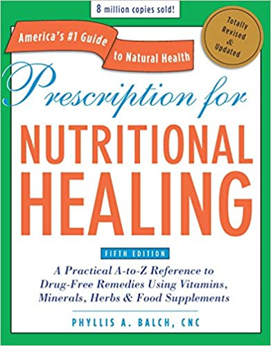 PRESCRIPTION FOR NUTRITIONAL HEALING (5TH EDITION) by Phyllis A. Balch