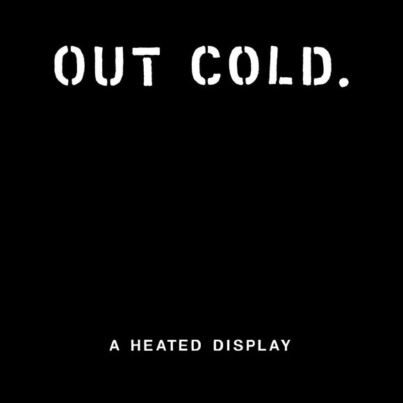 OUT COLD - A Heated Display LP