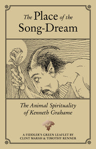 THE PLACE OF THE SONG-DREAM: The Animal Spirituality of Kenneth Grahame