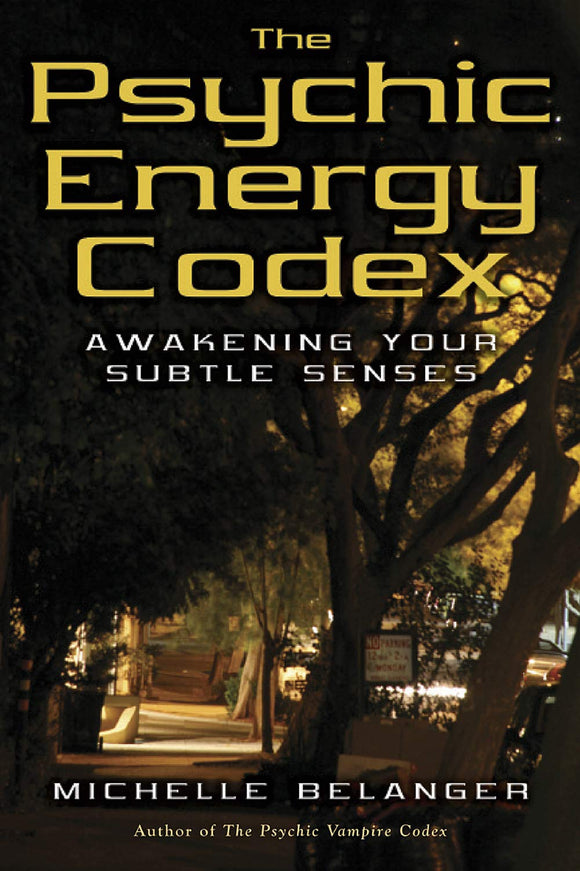 PSYCHIC ENERGY CODEX: A Manual for Developing Your Subtle Senses  by Michelle Belanger