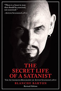 THE SECRET LIFE OF A SATANIST: THE AUTHORIZED BIOGRAPHY OF ANTON SZANDER LAVEY by Blanch Barton