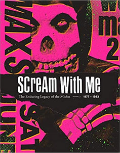 SCREAM WITH ME: THE ENDURING LEGACY OF THE MISFITS by Tom Bejgrowicz and Jeremy Dean