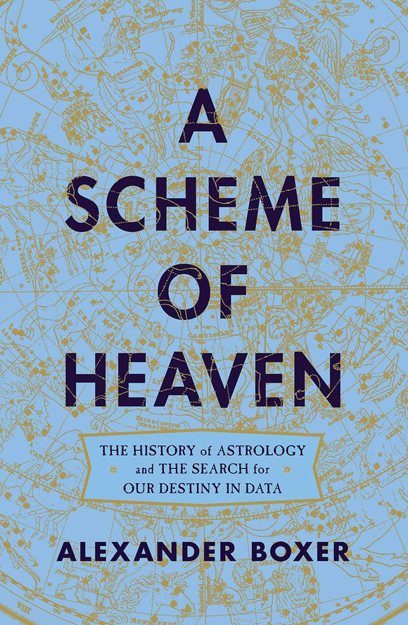 SCHEME OF HEAVEN: The History of Astrology and the Search for Our Destiny in Data  by Alexander Boxer