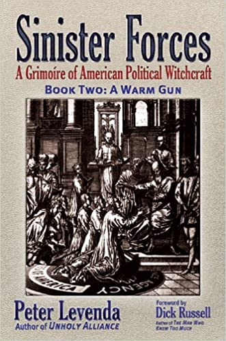 SINISTER FORCES - A Grimoire of American Political Witchcraft - Book Two: A Warm Gun by Peter Levenda