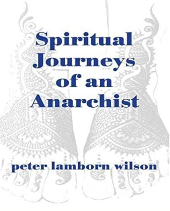SPIRITUAL JOURNEYS OF AN ANARCHIST by Peter Lamborn Wilson