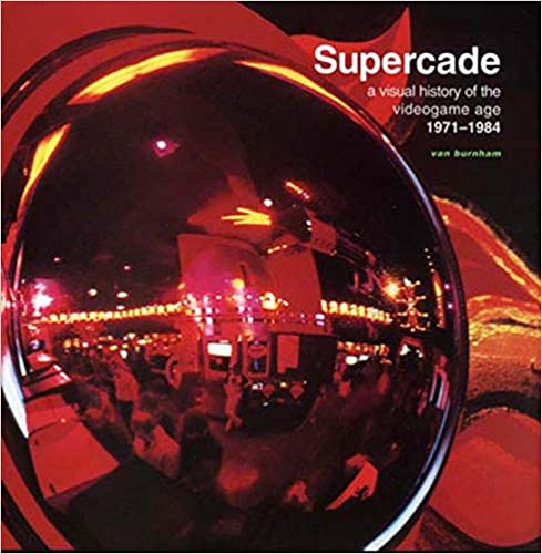 SUPERCADE: A Visual History of the Videogame Age 1971-1984  by Van Burnham