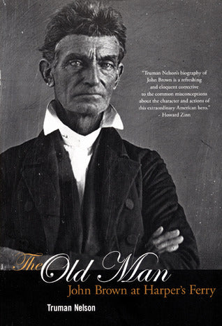 THE OLD MAN: John Brown at Harper's Ferry  by Truman Nelson