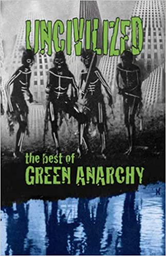 UNCIVILIZED: The Best of Green Anarchy