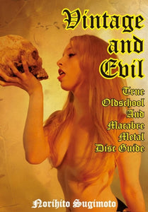 VINTAGE AND EVIL: TRUE OLDSCHOOL AND MACABRE METAL DISC GUIDE by Norihito Sugimoto