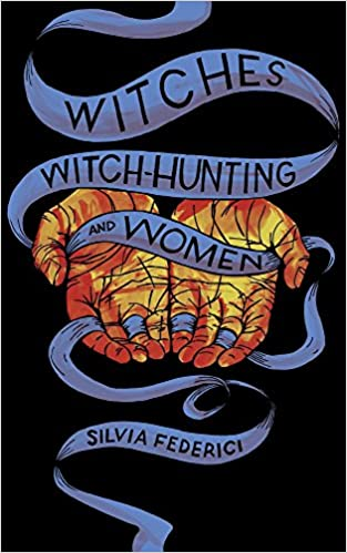 WITCHES, WITCH-HUNTING AND WOMEN by Silvia Federici