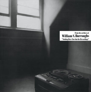 WILLIAM S BURROUGHS - Nothing Here Now But the Recordings LP