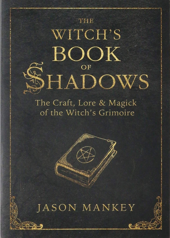 WITCH'S BOOK OF SHADOWS: The Craft, Lore & Magick of the Witch's Grimoire  by Jason Mankey