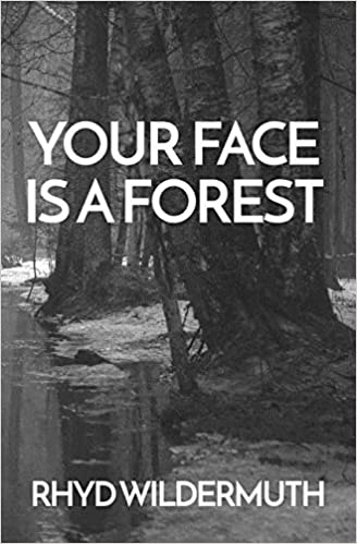YOUR FACE IS A FOREST by Rhyd Wildermuth