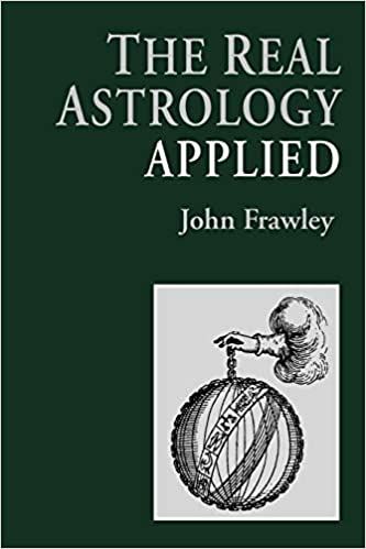THE REAL ASTROLOGY APPLIED by John Frawley