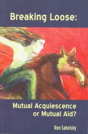 BREAKING LOOSE: MUTUAL ACQUIESCENCE OR MUTUAL AID? by Ron Sakolsky