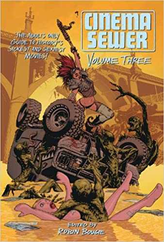 CINEMA SEWER VOLUME 3: The Adults Only Guide to History's Sickest and Sexiest Movies! by Robin Bougie