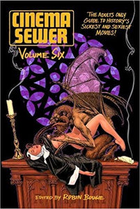 CINEMA SEWER VOLUME 6: The Adults Only Guide to History's Sickest and Sexiest Movies! by Robin Bougie