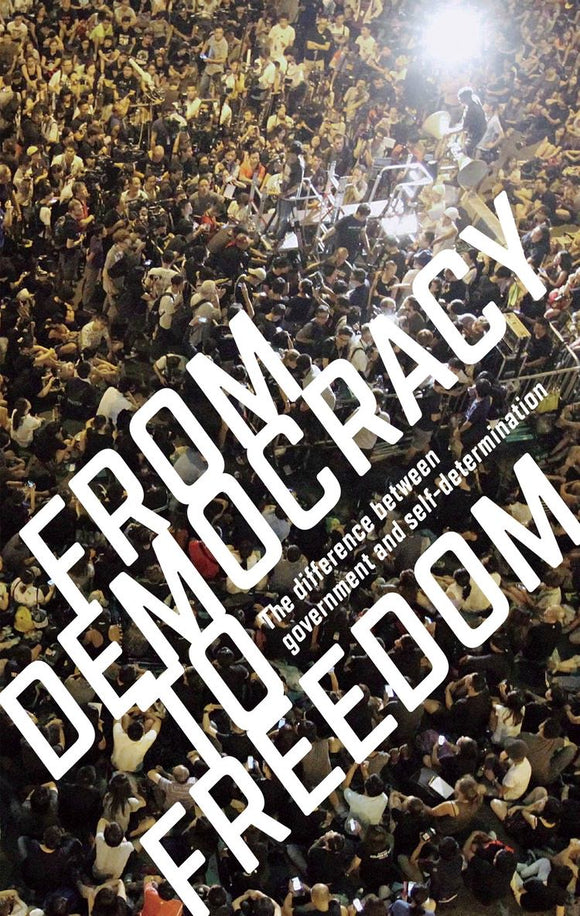 FROM DEMOCRACY TO FREEDOM: THE DIFFERENCE BETWEEN GOVERNMENT AND SELF-DETERMINATION by CrimethInc.