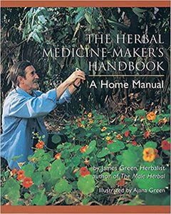 THE HERBAL MEDICINE MAKER'S HANDBOOK -A Home Manual by James Green