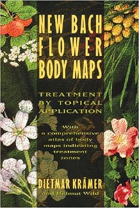 NEW BACH FLOWER BODY MAPS: TREATMENT BY TOPICAL APPLICATION by Dietmar Krämer (used)