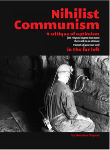 NIHILIST COMMUNISM : A Critique of Optimism by Monsieur Dupont