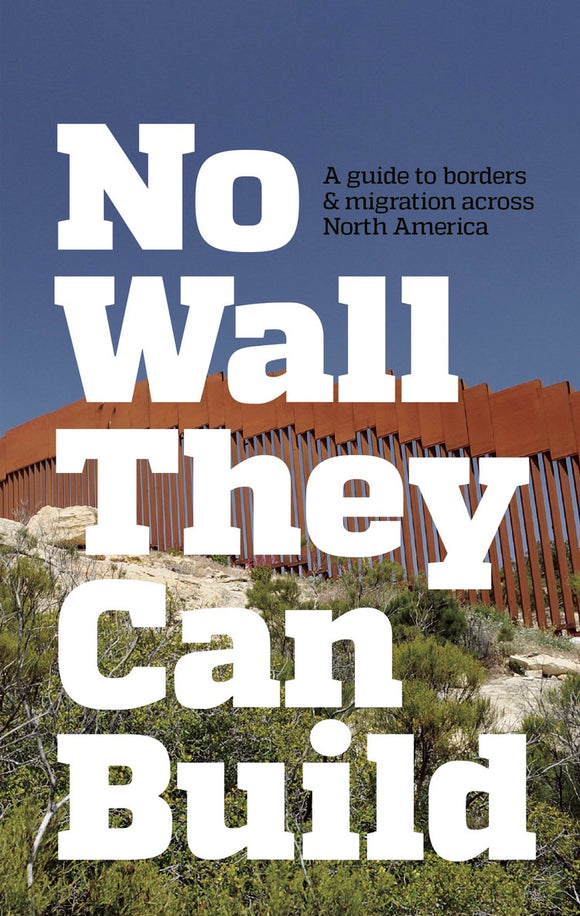 NO WALL THEY CAN BUILD: A Guide to Borders and Migration Across North America by CrimethInc.