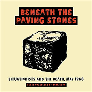 BENEATH THE PAVING STONES: SITUATIONISTS AND THE BEACH by Dark Star Collective
