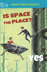 IS SPACE THE PLACE? YES/NO  by Ardent Press