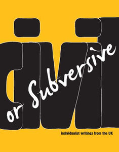 CIVIL OR SUBVERSIVE: Individualist Writings from the U.K. by Dark Matter