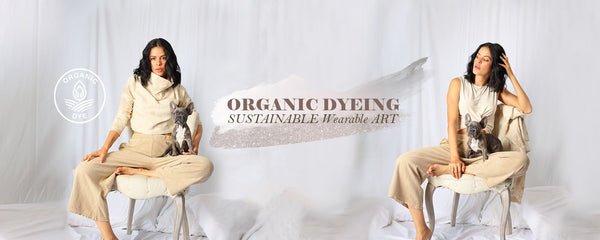 Organic Dyeing, SUSTAINABLE Wearable ART