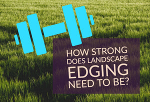 "Lawn Edging Materials: How ""Strong"" Do They Really Need to Be?"