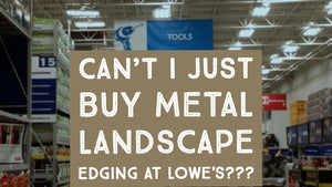Can't I Just Buy Metal Landscape Edging at Lowe's?