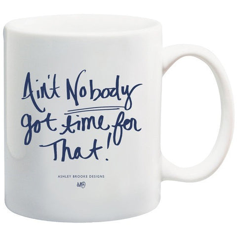 Ashley Brooke Designs - Ain't Nobody Got Time Coffee Mug