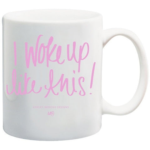 Ashley Brooke Designs - I Woke Up Like This Coffee Mug