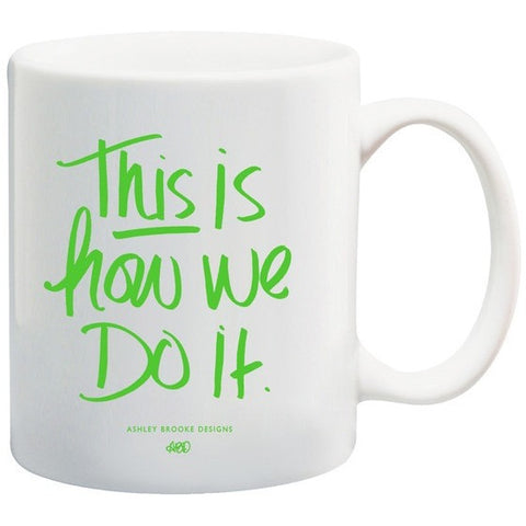 Ashley Brooke Designs - This Is How We Do It Coffee Mug