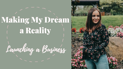 Making My Dream a Reality: Launching a Business